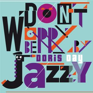 Don't Worry Be Jazzy by Doris Day