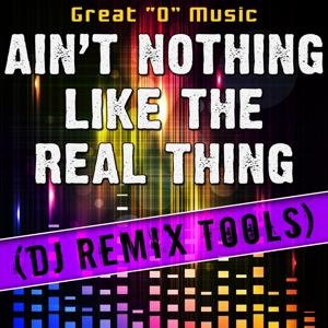 Ain't Nothing Like the Real Thing (DJ Remix Tools)