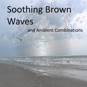 Soothing Brown Noise Waves and Calming Ambient Combinations