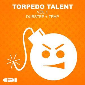 Torpedo Talent, Vol. 1 (Dubstep + Trap)