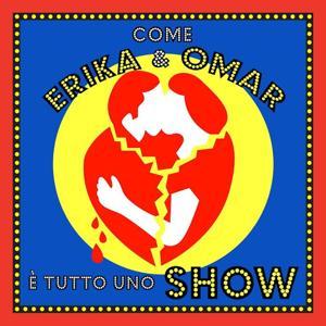 Come Erika & Omar (E' tutto uno show)