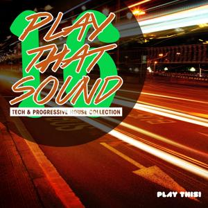 Play That Sound - Tech & Progressive House Collection, Vol. 16