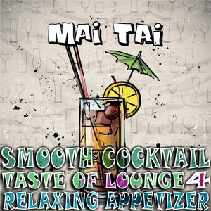 Smooth Cocktail, Taste of Lounge, Vol.4 (Relaxing Appetizer, ChillOut Session Mai Tai)