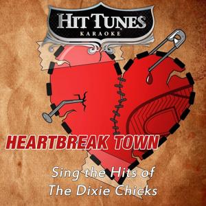 Heartbreak Town (Sing the Hits of the Dixie Chicks) [Karaoke Version]