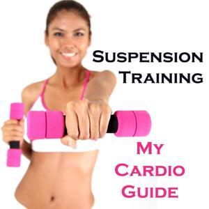 Suspension Training (My Cardio Guide)