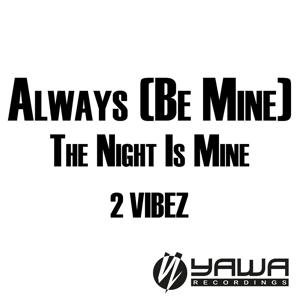 Always (Be Mine) / The Night Is Mine