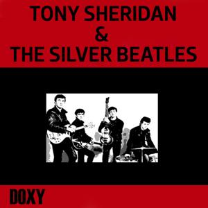 Tony Sheridan & The Silver Beatles (Doxy Collection, Remastered)