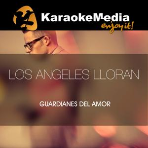 Los Angeles Lloran(Karaoke Version) [In The Style Of Guardianes Del Amor]