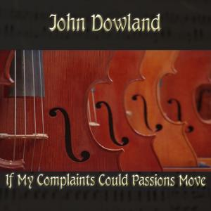 John Dowland: If My Complaints Could Passions Move