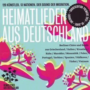 Heimatlieder aus Deutschland - 120 Künstler. 13 Nationen. Der Sound der Migration