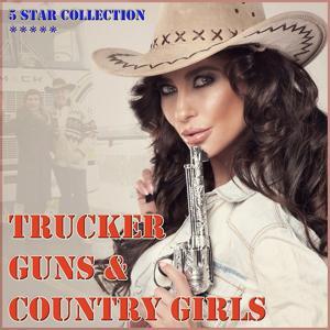 Trucker, Guns & Country Girls
