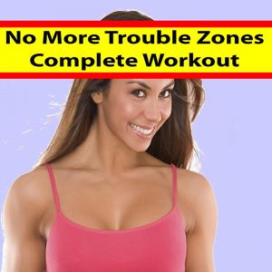 No More Trouble Zones - Complete Workout