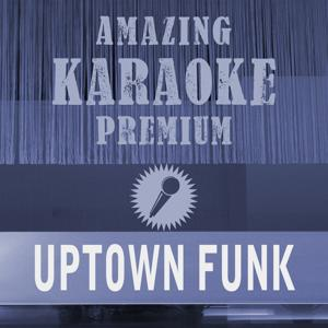 Uptown Funk (Premium Karaoke Version with Background Vocals) (Originally Performed By Mark Ronson & Bruno Mars)
