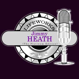 Lifeworks - Jimmy Heath (The Platinum Edition)