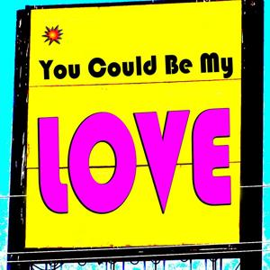 You Could Be My Love