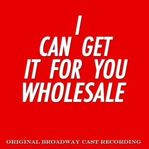 I Can Get It for You Wholesale (Original Broadway Cast Recording)