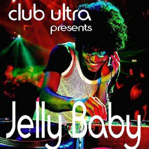 Club Ultra Presents Jelly Baby