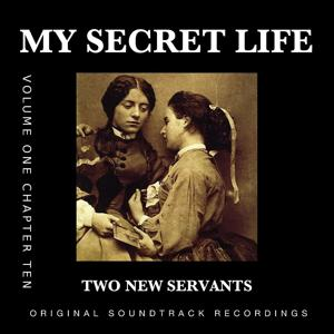 Two New Servants (My Secret Life, Vol. 1 Chapter 10) [Original Score]