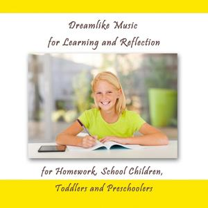 Dreamlike Music for Learning and Reflection (For Homework, School Children, Toddlers and Preschoolers)
