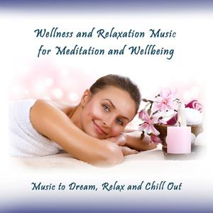 Wellness and Relaxation Music for Meditation and Wellbeing (Music to Dream, Relax and Chill Out)