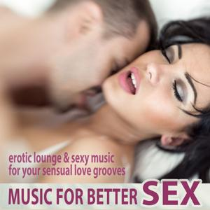 Music for Better Sex - Erotic Lounge & Sexy Music for Your Sensual Love Grooves