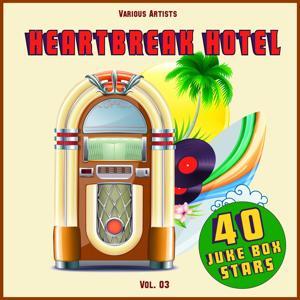 Heartbreak Hotel, Vol. 03 (40 Juke Box Stars)