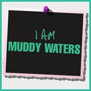 I Am Muddy Waters