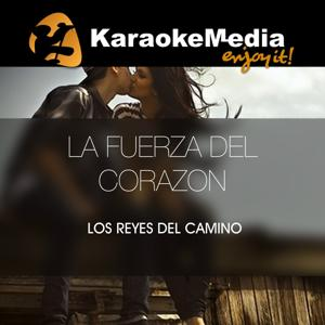 La Fuerza Del Corazon(Karaoke Version) [In The Style Of Los Reyes Del Camino]