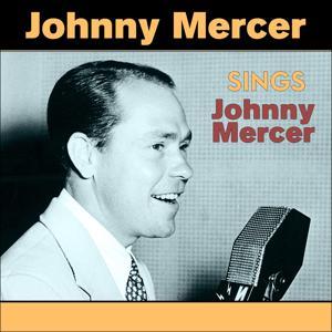 Johnny Mercer Sings Johnny Mercer (Original Recordings 1942 - 1947)