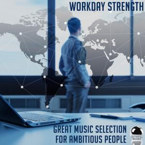Workday Strength (Great Music Selection for Ambitious People)