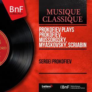 Prokofiev Plays Prokofiev, Mussorgsky, Myaskovsky, Scriabin (Mono Version)
