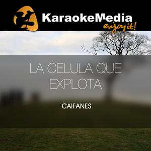 La Celula Que Explota(Karaoke Version) [In The Style Of Caifanes]