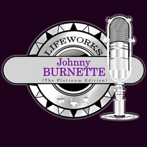 Lifeworks - Johnny Burnette (The Platinum Edition)