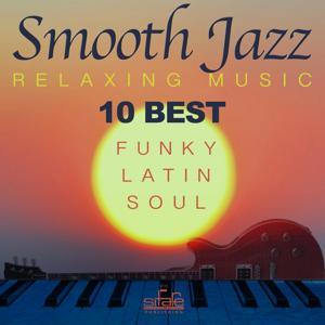 10 Best Smooth Jazz Relaxing Music (Funky, Latin, Soul Instrumental)