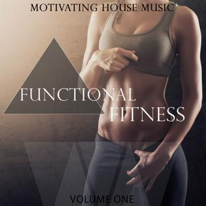 Functional Fitness, Vol. 1 (Motivating House Music)