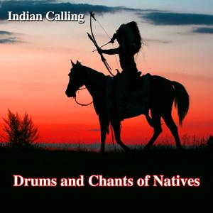 Drums and Chants of Natives (10 Indian Tunes Performed on Native American Drums and Chants)