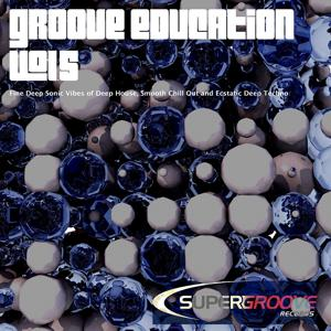 Groove Education, Vol. 5 - Fine Deep Sonic Vibes of Deep House, Smooth Chill Out and Ecstatic Deep Techno