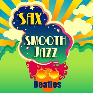 Sax Smooth Jazz Beatles - A Saxophone Tribute to the Greatest Band Ever!