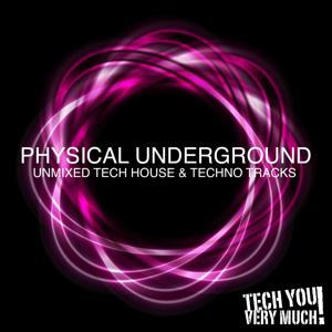 Physical Underground (Unmixed Tech House & Techno Tracks)