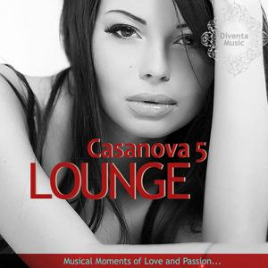 Casanova Lounge 5 (Musical Moment of Love and Passion)