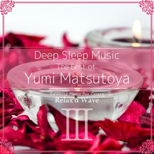 Deep Sleep Music - The Best of Yumi Matsutoya, Vol. 3: Relaxing Music Box Covers