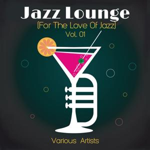 Jazz Lounge Vol. 01 (For The Love Of Jazz)