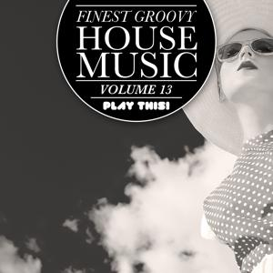 Finest Groovy House Music, Vol. 13