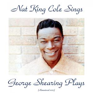 Nat King Cole Sings, George Shearing Plays (Remastered 2015)
