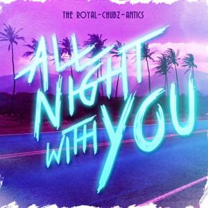 All Night With You (feat. Chubz & Antics)