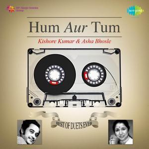 Hum Aur Tum - Best of Duets Ever: Kishore Kumar and Asha Bhosle