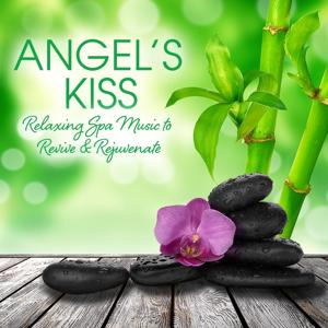 Angel's Kiss: Relaxing Spa Music To Revive & Rejuvenate