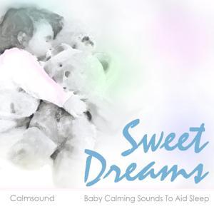Sweet Dreams - Baby Calming Sounds to Aid Sleep