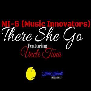 There She GO - MI-6 (feat. Uncle Tuna, Nightime, DJ Vance )