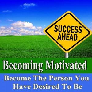 Becoming Motivated Become the Person You Have Desired to Be Subliminal Change